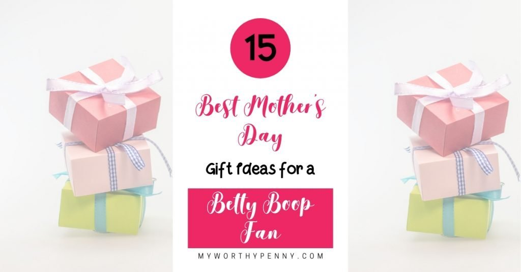 15 BEST MOTHERS'S DAY GIFT IDEAS FOR A BETTY BOOP FAN