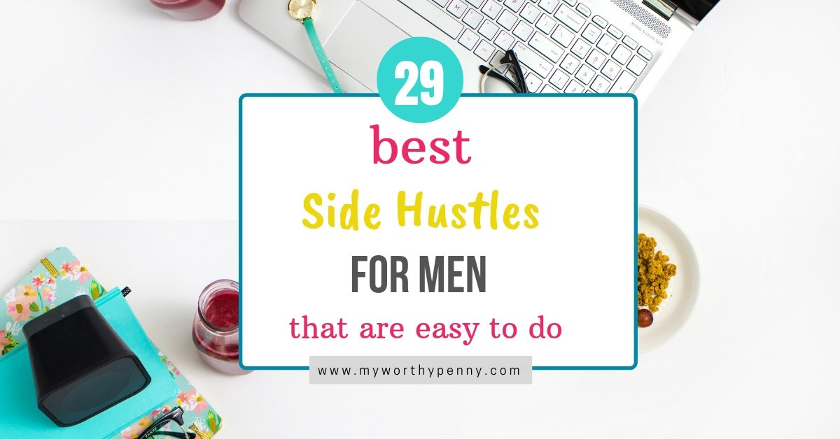 29 BEST SIDE HUSTLES FOR MEN THAT ARE EASY TO DO