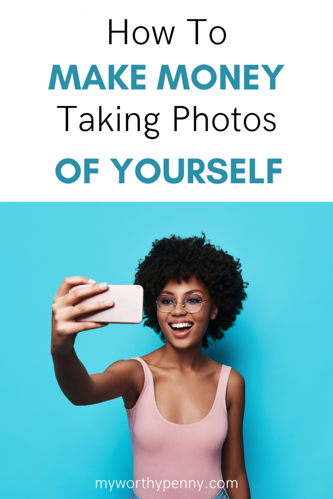 Love taking selfies? Why not make money from it. Here is how.